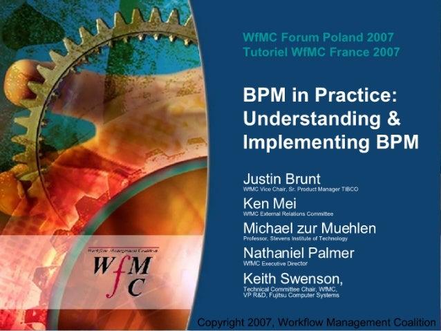 WfMC Forum Poland 2007 Tutoriel WfMC France 2007  BPM in Practice:  Understanding & Implementing BPM  Justin Brunt  WIMC V...