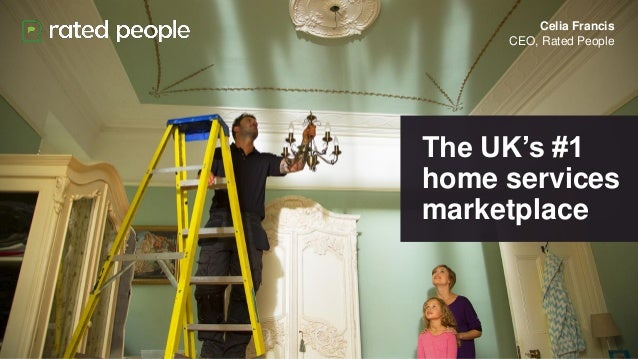 The UK's #1 home services marketplace Celia Francis CEO, Rated People