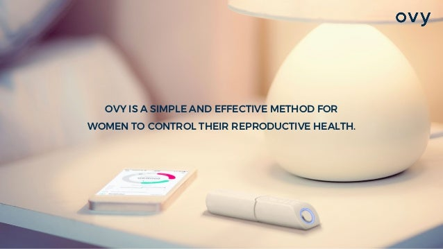 OVY IS A SIMPLE AND EFFECTIVE METHOD FOR WOMEN TO CONTROL THEIR REPRODUCTIVE HEALTH.