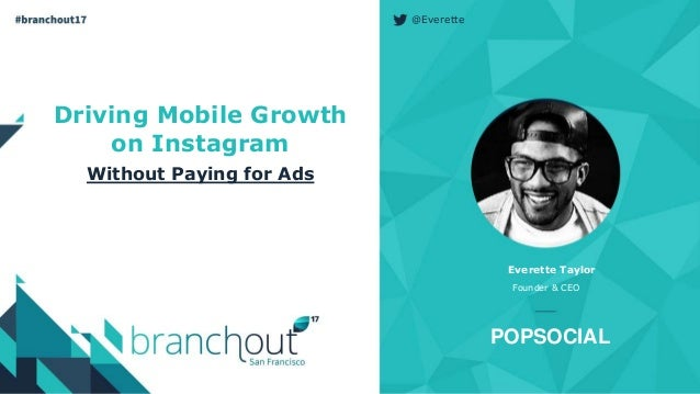 @Everette Everette Taylor Founder & CEO Driving Mobile Growth on Instagram Without Paying for Ads POPSOCIAL