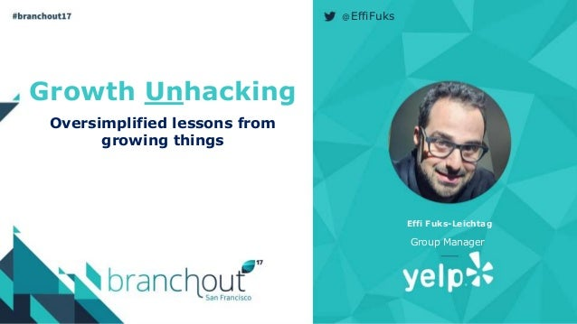 Growth Unhacking Oversimplified lessons from growing things Effi Fuks-Leichtag Group Manager @EffiFuks