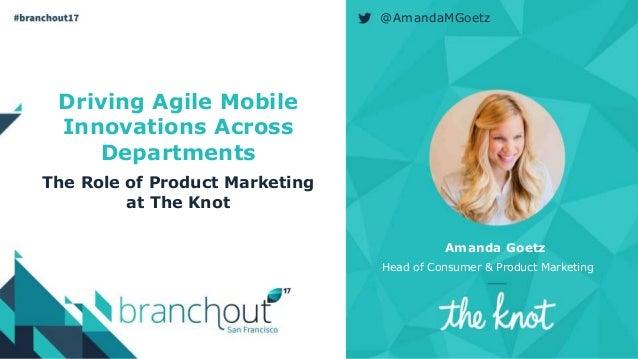 1 @AmandaMGoetz Amanda Goetz Head of Consumer & Product Marketing Driving Agile Mobile Innovations Across Departments The ...