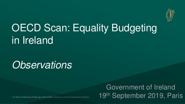 OECD Scan: Equality Budgeting in Ireland Observations Government of Ireland 19th September 2019, Paris