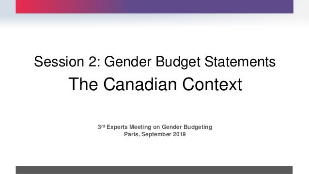 The Canadian Context Session 2: Gender Budget Statements . 3rd Experts Meeting on Gender Budgeting Paris, September 2019