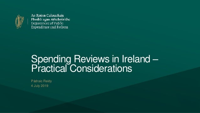 Spending Reviews in Ireland – Practical Considerations Pádraic Reidy 4 July 2019