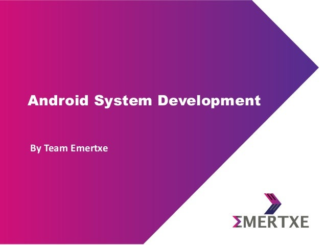 Android System Development By Team Emertxe