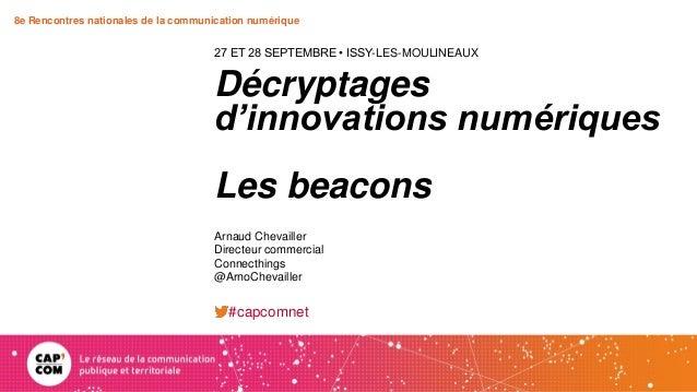 8e Rencontres nationales de la communication numérique Décryptages d'innovations numériques Les beacons 27 ET 28 SEPTEMBRE...