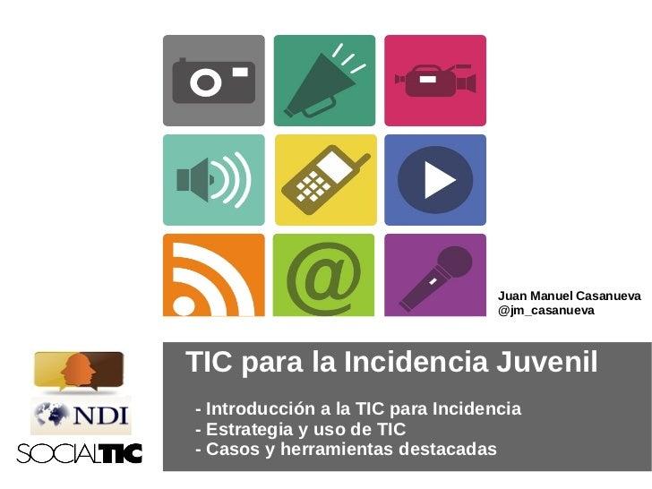 Juan Manuel Casanueva                                    @jm_casanuevaTIC para la Incidencia Juvenil- Introducción a la TI...