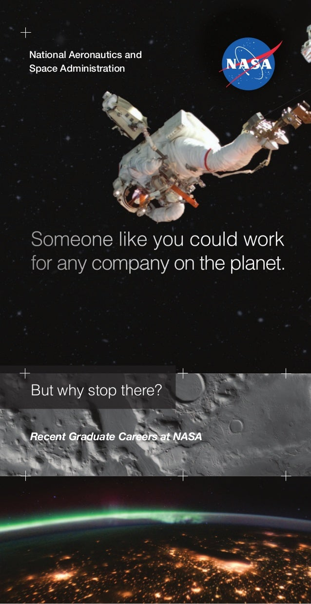National Aeronautics and Space Administration  Someone like you could work for any company on the planet.  But why stop th...