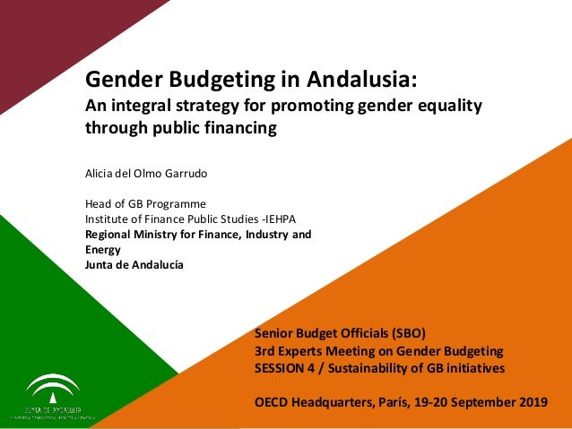 Gender Budgeting in Andalusia: An integral strategy for promoting gender equality through public financing Alicia del Olmo...