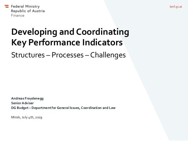 bmf.gv.at Developing and Coordinating Key Performance Indicators Structures – Processes – Challenges Andreas Fraydenegg Se...