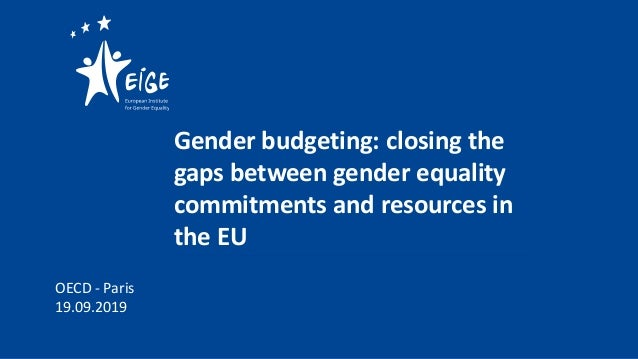 Gender budgeting: closing the gaps between gender equality commitments and resources in the EU OECD - Paris 19.09.2019