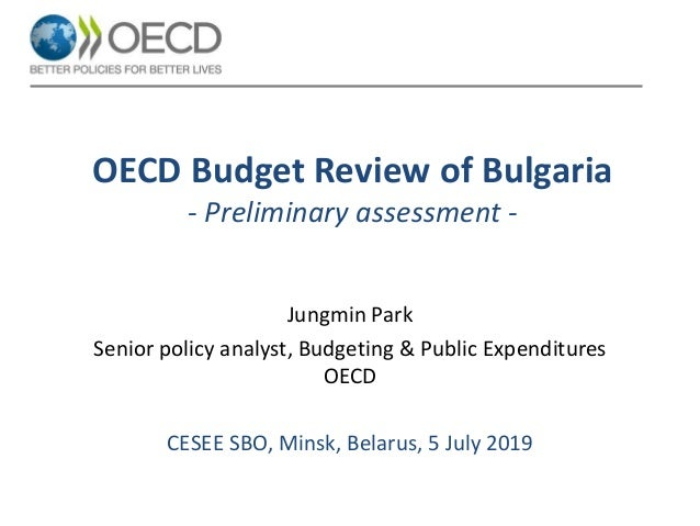 OECD Budget Review of Bulgaria - Preliminary assessment - Jungmin Park Senior policy analyst, Budgeting & Public Expenditu...
