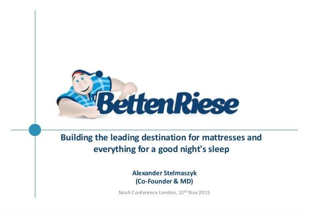 BUILDING THE LEADING DESTINATION FOR MATTRESSES AND EVERYTHING FOR A GOOD NIGHT'S SLEEP Building the leading destination f...