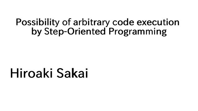 Possibility of arbitrary code execution by Step-Oriented Programming Hiroaki Sakai