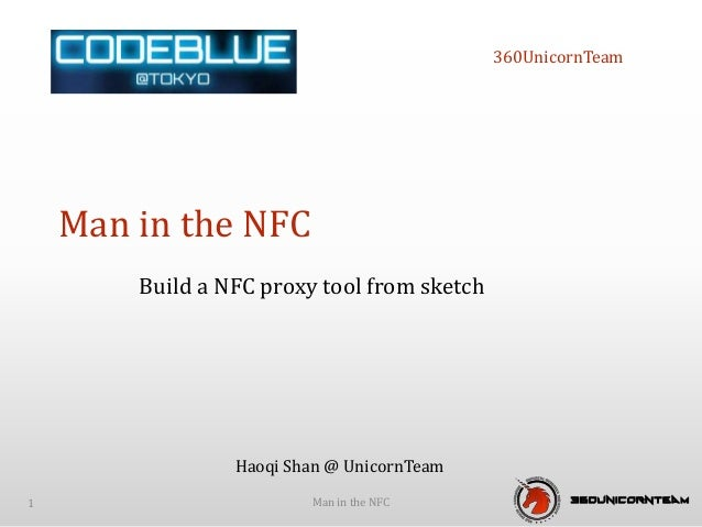 360UnicornTeam Build a NFC proxy tool from sketch Man in the NFC Man in the NFC1 Haoqi Shan @ UnicornTeam