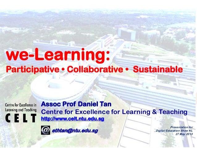 1Assoc Prof Daniel TanCentre for Excellence for Learning & Teachinghttp://www.celt.ntu.edu.sge: ethtan@ntu.edu.sgwe-Learni...