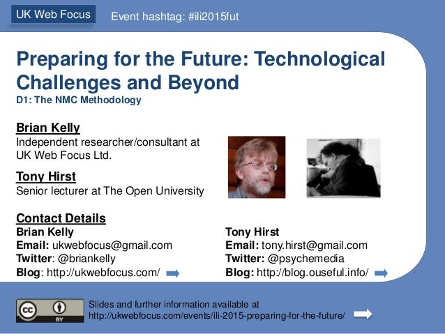 Preparing for the Future: Technological Challenges and Beyond D1: The NMC Methodology Brian Kelly Independent researcher/c...