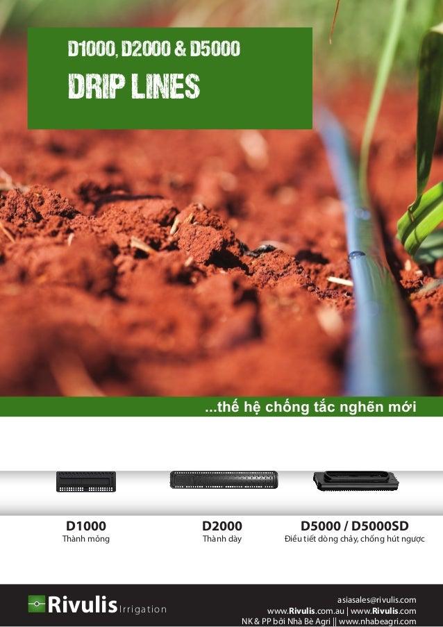 D1000, D2000 & D5000 DRIP LINES IrrigationRivulis asiasales@rivulis.com www.Rivulis.com.au | www.Rivulis.com NK & PP bởi N...