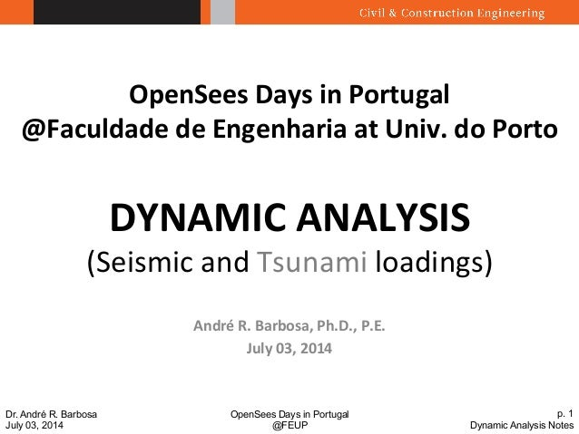 OpenSees Days in Portugal  @FEUP  p. 1  Dynamic Analysis Notes  Dr. André R. Barbosa  July 03, 2014  OpenSees  Days  in  P...