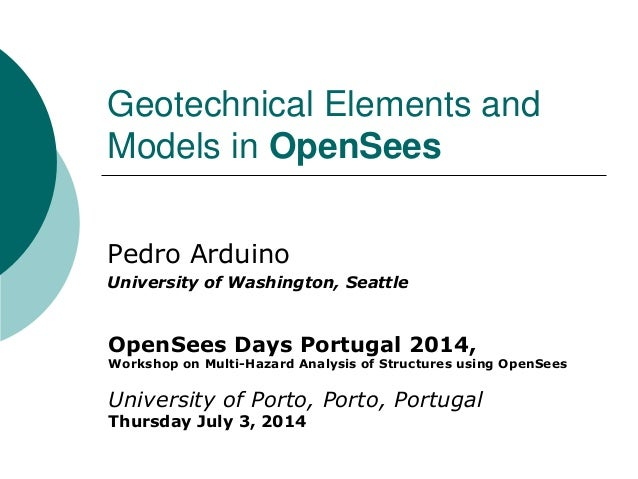 Geotechnical Elements and Models in OpenSees  Pedro Arduino  University of Washington, Seattle  OpenSees Days Portugal 201...