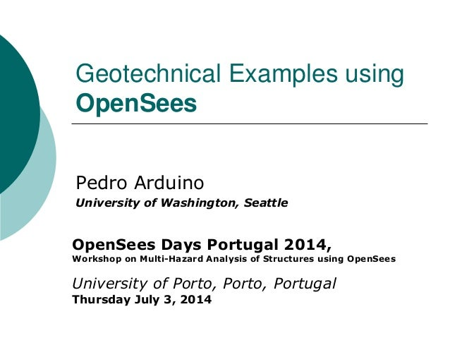 Geotechnical Examples using OpenSees  Pedro Arduino  University of Washington, Seattle  OpenSees Days Portugal 2014, Works...