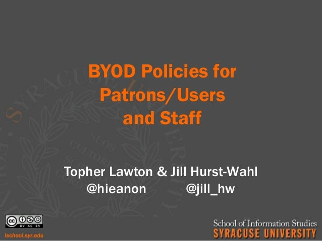 BYOD Policies for    Patrons/Users      and StaffTopher Lawton & Jill Hurst-Wahl   @hieanon         @jill_hw