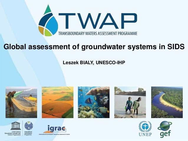 Global assessment of groundwater systems in SIDS Leszek BIALY, UNESCO-IHP