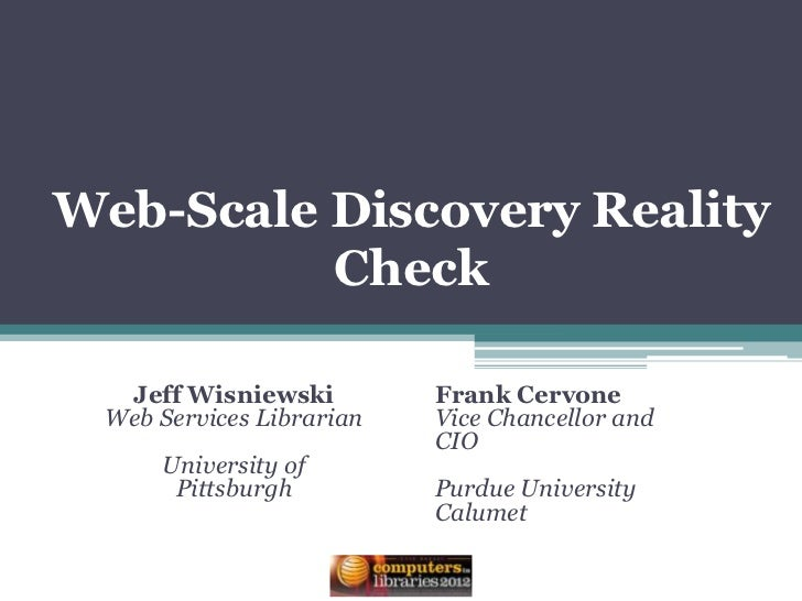 Web-Scale Discovery Reality          Check  Jeff Wisniewski         Frank Cervone Web Services Librarian   Vice Chancellor...