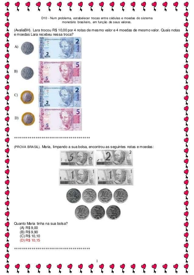 D10 - Num problema, estabelecer trocas entre cédulas e moedas do sistema monetário brasileiro, em função de seus valores. ...