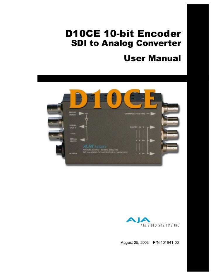 D10CE 10-bit Encoder SDI to Analog Converter            User Manual           August 25, 2003   P/N 101641-00