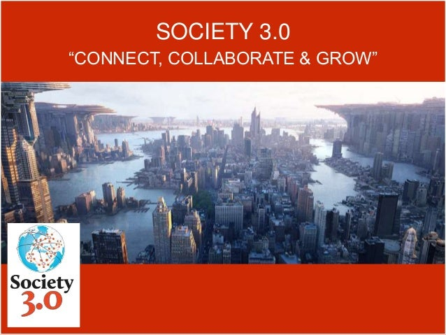"""SOCIETY 3.0 """"CONNECT, COLLABORATE & GROW"""""""