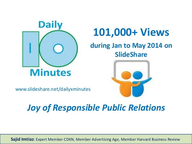 101,000+ Views during Jan to May 2014 on SlideShare www.slideshare.net/dailyxminutes Joy of Responsible Public Relations S...