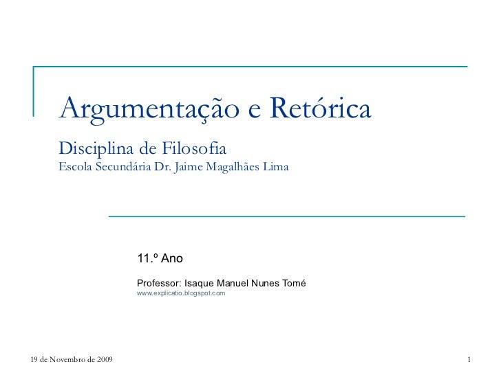 Argumentação e Retórica Disciplina de Filosofia Escola Secundária Dr. Jaime Magalhães Lima  11.º Ano   Professor: Isaque M...