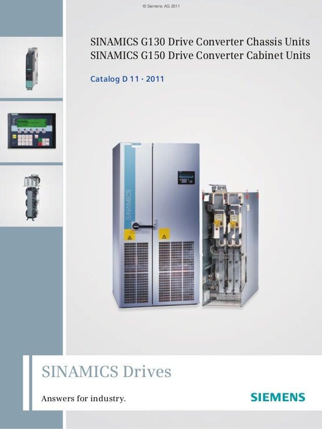 SINAMICS G130 Drive Converter Chassis Units SINAMICS G150 Drive Converter Cabinet Units Catalog D 11 • 2011 SINAMICS Driv...