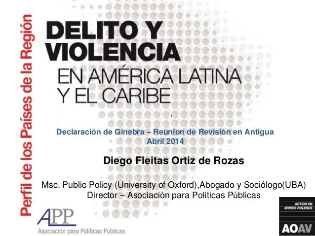 Declaración de Ginebra – Reunion de Revisión en Antigua Abril 2014 Diego Fleitas Ortiz de Rozas Msc. Public Policy (Univer...