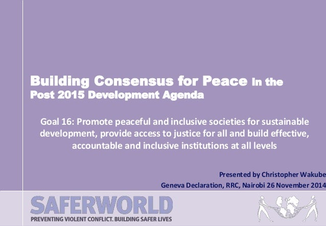Building Consensus for Peace in the  Goal 16: Promote peaceful and inclusive societies for sustainable  development, provi...