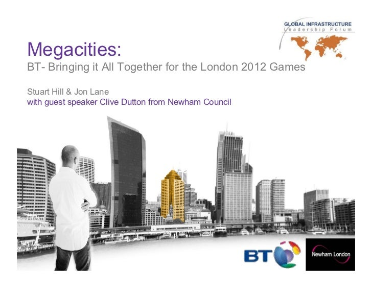 Megacities:BT- Bringing it All Together for the London 2012 GamesStuart Hill & Jon Lanewith guest speaker Clive Dutton fro...