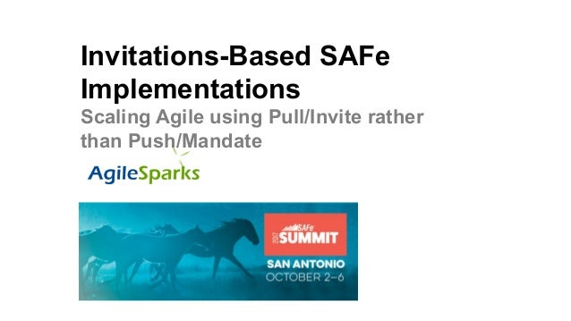 Invitations-Based SAFe Implementations Scaling Agile using Pull/Invite rather than Push/Mandate