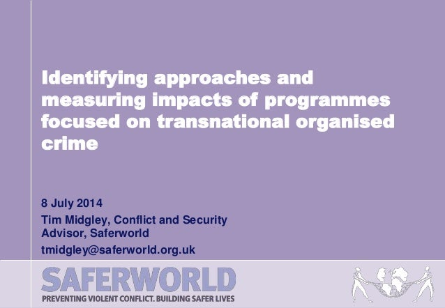 8 July 2014 Tim Midgley, Conflict and Security Advisor, Saferworld tmidgley@saferworld.org.uk Identifying approaches and m...