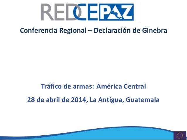 Conferencia Regional – Declaración de Ginebra Tráfico de armas: América Central 28 de abril de 2014, La Antigua, Guatemala