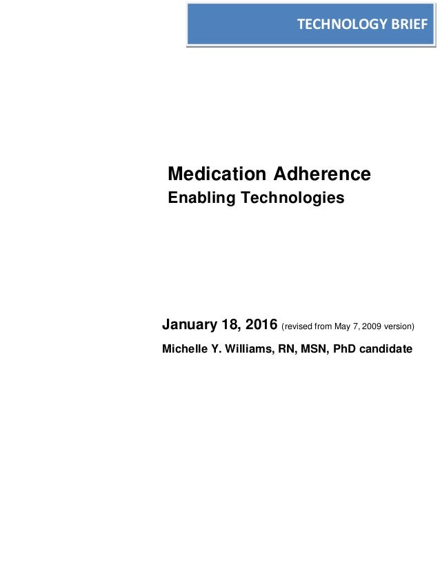 Medication Adherence Enabling Technologies January 18, 2016 (revised from May 7, 2009 version) Michelle Y. Williams, RN, M...