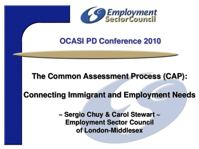 OCASI PD Conference 2010 The Common Assessment Process (CAP): Connecting Immigrant and Employment Needs ~ Sergio Chuy & Ca...