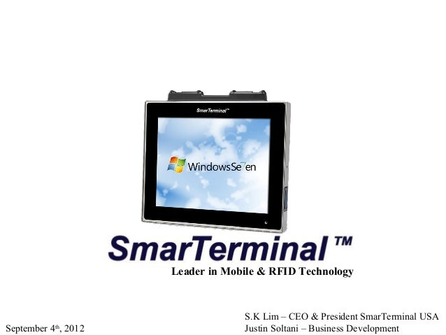 S.K Lim – CEO & President SmarTerminal USA Justin Soltani – Business Development Leader in Mobile & RFID Technology Septem...