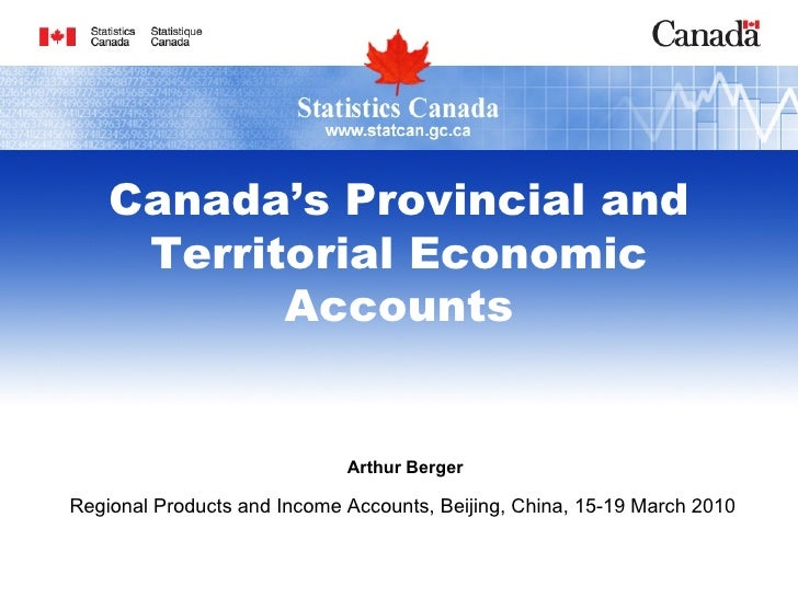 Arthur Berger Regional Products and Income Accounts, Beijing, China, 15-19 March 2010   Canada's Provincial and Territoria...