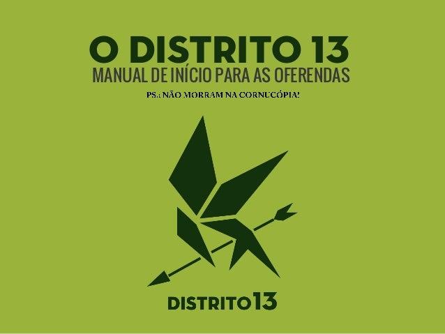 O DISTRITO 13 MANUAL DE INÍCIO PARA AS OFERENDAS