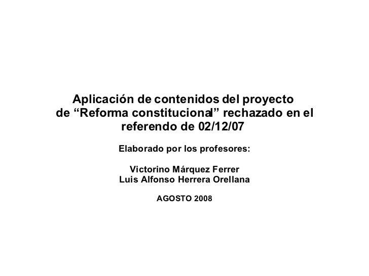 """Aplicación de contenidos del proyecto  de """"Reforma constitucional"""" rechazado en el referendo de 02/12/07  Elaborado por lo..."""