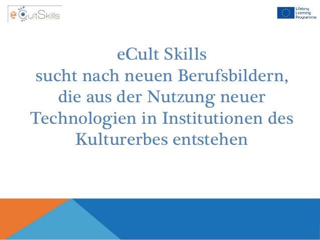 eCult Skills sucht nach neuen Berufsbildern, die aus der Nutzung neuer Technologien in Institutionen des Kulturerbes entst...