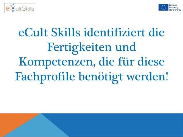 eCult Skills identifiziert die Fertigkeiten und Kompetenzen, die für diese Fachprofile benötigt werden!