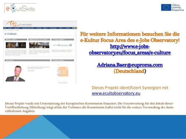 Für weitere Informationen besuchen Sie die e-Kultur Focus Area des e-Jobs Observatory! http://www.e-jobs- observatory.eu/f...